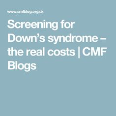 Screening for Down's syndrome – the real costs | CMF Blogs