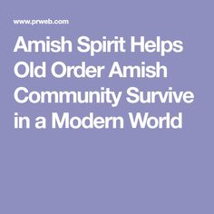 Amish Spirit Helps Old Order Amish Community Survive in a Modern World