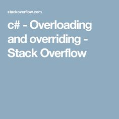 c# - Overloading and overriding - Stack Overflow Net Framework, Stack Overflow, This Or That Questions