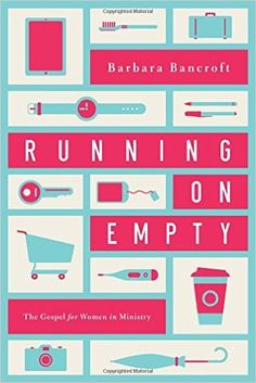 Running on Empty: The Gospel for Women in Ministry: Barbara Bancroft: 9781939946355: AmazonSmile: Books
