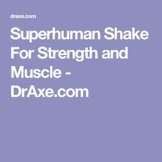 Superhuman Shake For Strength and Muscle - DrAxe.com