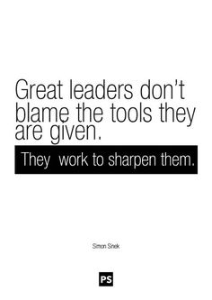 """""""Great leaders don't blame the tools they are given. They work to sharpen them."""" - Simon Sinek #quote"""