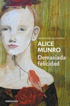 """""""Demasiada felicidad"""" de Alice Munro (ganadora Premio Nobel 2013). Ed. Debols!llo."""