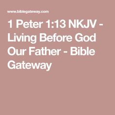 1 Peter 1:13 NKJV - Living Before God Our Father - Bible Gateway