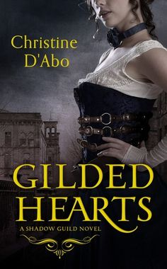 Gilded Hearts by Christine d'Abo | The Shadow Guild, BK#1 | Publisher: Forever Yours | Publication Date: December 3, 2013 | http://christinedabo.com | #Steampunk #crime #thriller (involving Jack the Ripper)