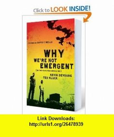 Why Were Not Emergent By Two Guys Who Should Be Kevin DeYoung, Ted Kluck, David F. Wells , ISBN-10: 0802458343  ,  , ASIN: B00378L4EI , tutorials , pdf , ebook , torrent , downloads , rapidshare , filesonic , hotfile , megaupload , fileserve