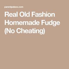 Real Old Fashion Homemade Fudge (No Cheating)