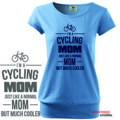 dámske tričko pre cyklistov - I am a cycling MOM just like a normal MOM but much cooler