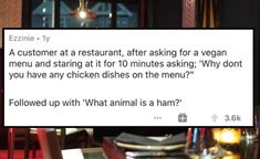 This person is setting themselves up for dissappointment. #dumb #funny #overheard #lol #stories Vegan Menu, Funny Stories, Dumb And Dumber, Hilarious, Lol, Memes, Laughing So Hard, Entertaining, Meme