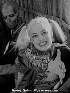 """Harley Quinn: """"Harley Quinn. Nice to meet ya. Love your perfume. What is it? The stench of death. She seems nice."""""""