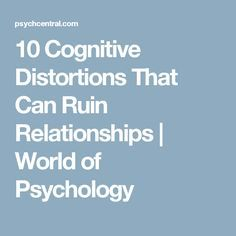 10 Cognitive Distortions That Can Ruin Relationships | World of Psychology