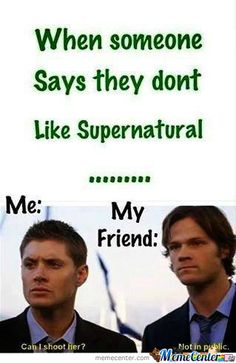 When someone says they don't like Supernatural
