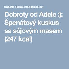 Dobroty od Adele :): Špenátový kuskus se sójovým masem (247 kcal) Adele, Diet