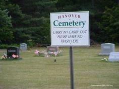 "Hanover Cemetery: ""No Trash Here""....sooo, an upscale graveyard..."