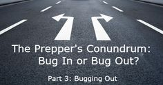 Bugging out may be our only viable option. This is a continuation of our three part series where we discuss the prepper's conundrum of whether to bug in or bug out.