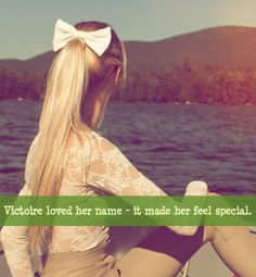 Victoire loved her name - it made her feel special. Submitted by: ladynimea
