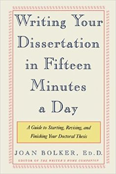 Amazon.com: Writing Your Dissertation in Fifteen Minutes a Day: A Guide to Starting, Revising, and Finishing Your Doctoral Thesis (8601234600350): Joan Bolker: Books