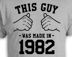 Funny Birthday Shirt 35th Birthday Present Bday Gift Ideas For Him Custom T Shirt B Day This Guy Was Made In 1982 Birthday Mens Tee TGW-845