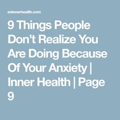 9 Things People Don't Realize You Are Doing Because Of Your Anxiety | Inner Health | Page 9