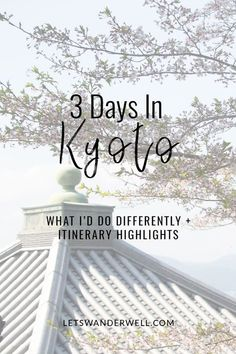 3 days in Kyoto, Japan. Itinerary highlights plus…