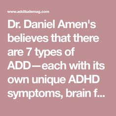 Dr. Daniel Amen's believes that there are 7 types of ADD—each with its own unique ADHD symptoms, brain function, and treatment strategies.