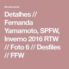 Detalhes // Fernanda Yamamoto, SPFW, Inverno 2016 RTW // Foto 6 // Desfiles // FFW