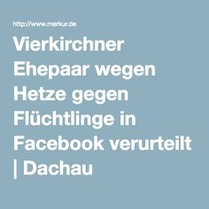Vierkirchner Ehepaar wegen Hetze gegen Flüchtlinge in Facebook verurteilt | Dachau