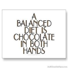 A Balanced Diet is Chocolate in Both Hands... <3