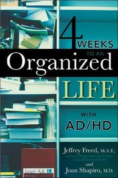 4 Weeks to an Organized Life with AD/HD--this book has a great description of the adhd brain and how it works---and how to work with this type of thinking.