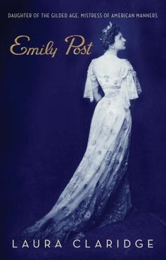 """EMILY POST's perennial bestseller """"ETIQUETTE"""" is cited as a touchstone for proper behavior. But who was EMILY POST?  Author Laura CLARIDGE presents the first authoritative biography of the woman who changed the mindset of millions . . .  -- """"EMILY POST:  DAUGHTER OF THE GILDED AGE, MISTRESS OF AMERICAN MANNERS"""" - (Pub. 2008)"""