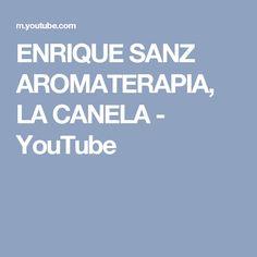 ENRIQUE SANZ AROMATERAPIA, LA CANELA - YouTube