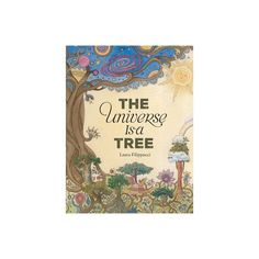 The Universe Is a Tree - by Laura Filippucci (Hardcover) Creator Of The Universe, The Creator, Tree Poem, School Of Visual Arts, Tree Roots, Books For Teens, Book Themes, Three Kids