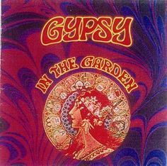 -GYPSY - In The Garden. Omigosh, I've still got this LP...I should dig it out and SELL IT!