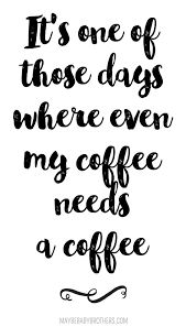 Image result for my coffee needs coffee meme