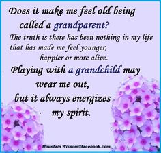 I've waited, what seems like forever, waiting to be called grandma. To me it's an honor!
