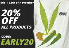 This week, 20% off when you use discount code EARLY20  http://thestonedsociety.com/merchandise/