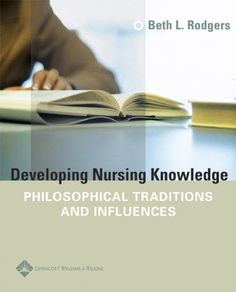 Developing Nursing Knowledge: Philosophical Traditions and Influences by Beth L. Rodgers http://www.amazon.com/dp/0781747082/ref=cm_sw_r_pi_dp_UTa-vb0W937W2