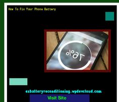 How To Fix Your Phone Battery 142741 - Recondition Your Old Batteries Back To 100% Of Their Working Condition!