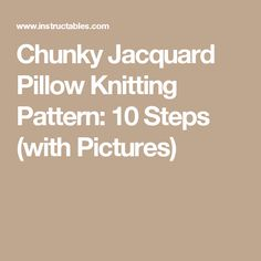 Chunky Jacquard Pillow Knitting Pattern: 10 Steps (with Pictures)