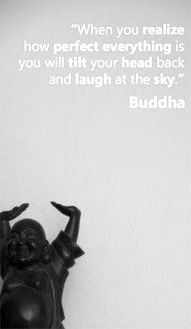 when you realise how perfect everything is, you will tilt you head back and laugh at the sky // buddha