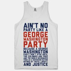 Aint No Party Like a George Washington Party | MericaMade | T-Shirts, Tanks, Sweatshirts and Hoodies