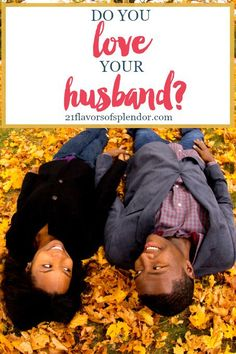 Marriage is not easy, but nothing worth having ever is. So love your husband. Not the husband you had or not the husband you wish you had. Click...