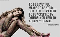 Be yourself. Dont be a replicate of everyone else or wait for anyones approval. Just be.