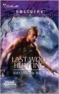 Last Wolf Hunting (Blood Runners, #2) by Rhyannon Byrd