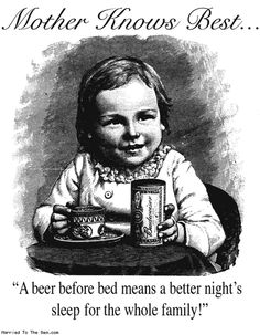 """""""Mother knows best. A beer before bed for baby is better for the entire family"""" [pinterest]"""