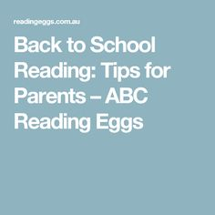 Back to School Reading: Tips for Parents – ABC Reading Eggs