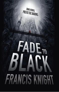 Fade to Black by Francis Knight | Series: Rojan Dizon, BK#1 | Publication Date: February 7, 2013 (UK) / February 26, 2013 (US) | http://knightknoir.blogspot.com