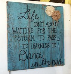 Life isnt about waiting for the storm to pass it is learning to dance in the rain...home decor, rustic, primitive sign on Etsy, $25.00