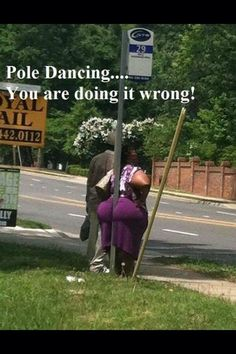 Pole dancing..... You doing it wrong