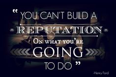 """Quotes to live by - Henry Ford. """"You can't build a reputation on what you're going to do."""""""